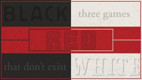 | BLACK | RED | WHITE | Nonexistent Games