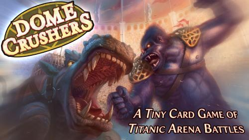 Dome Crushers - A Tiny Card Game of Titanic Arena Battles