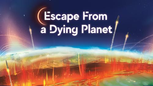 Escape From A Dying Planet