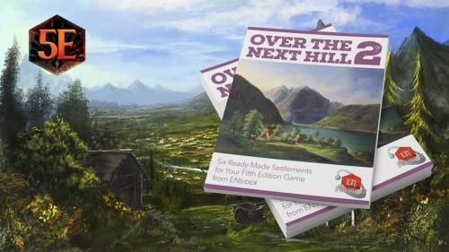 Over the Next Hill 2: 6 Plug-In Settlements for your 5E Game
