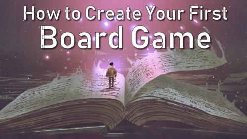 Book: How to Create Your First Board Game (4th Edition)