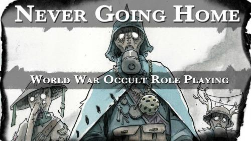 Never Going Home: World War Occult Role Playing
