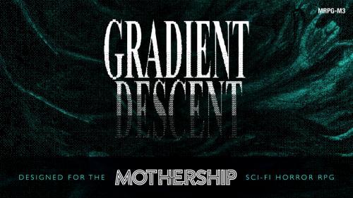 GRADIENT DESCENT: Module for Mothership Sci-Fi Horror RPG