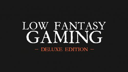 Low Fantasy Gaming - Deluxe Edition