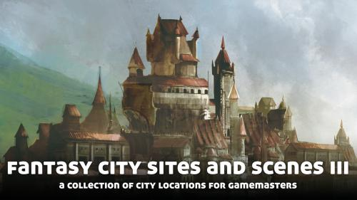 Fantasy City Sites and Scenes III, for use with Fantasy RPGs