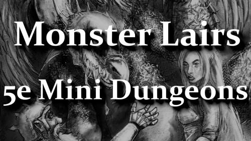 5e Monster Lairs - A Book of Monster Themed Mini Dungeons