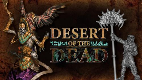 Desert of the Dead, fantasy wargaming miniatures!