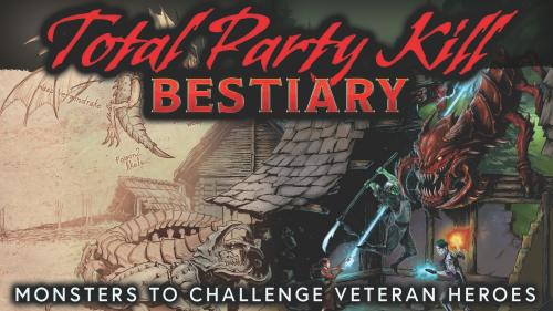 Total Party Kill Bestiary: 5E Monsters for Veteran Heroes