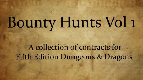 Bounty Hunts Vol 1: Contracts for 5E Dungeons & Dragons