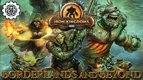 IRON KINGDOMS: BORDERLANDS AND BEYOND
