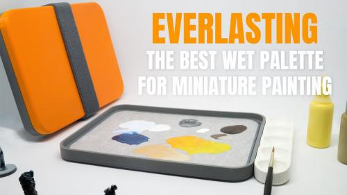 Everlasting: the Best Wet Palette for miniature painting