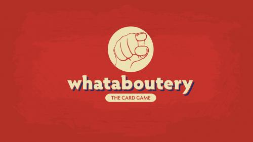 Whataboutery: The Card Game