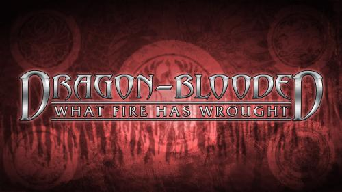 Dragon-Blooded: What Fire Has Wrought for Exalted 3rd Ed.