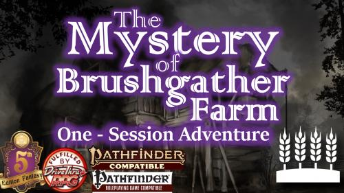 Mystery of Brushgather Farm (Adventure for Pathfinder1&2/5E)