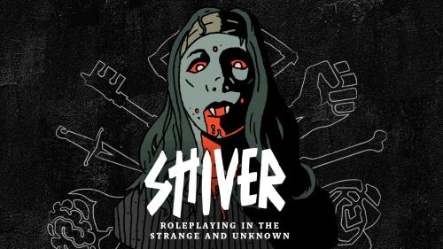 SHIVER: Roleplaying in the Strange & Unknown