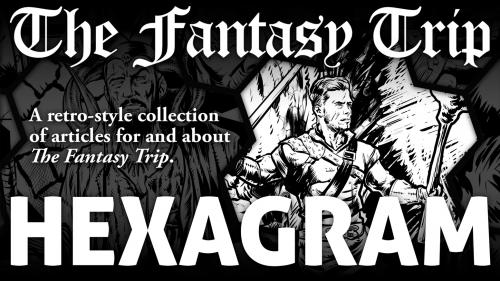 Hexagram #1, an Old-School RPG Zine for The Fantasy Trip
