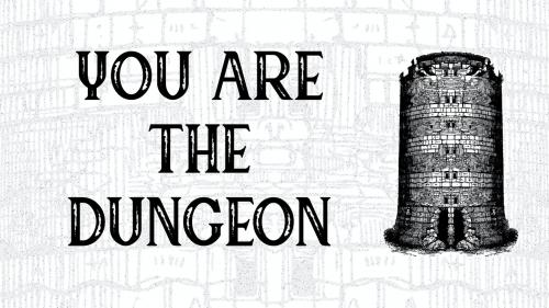 You Are the Dungeon