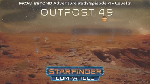 FROM BEYOND:OUTPOST 49 SciFi RPG Starfinder Roleplay Module