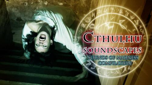 "Cthulhu Soundscapes: Sounds of Madness ""Compilation"""
