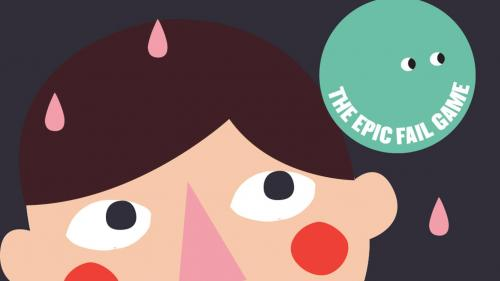 THE EPIC FAIL GAME: Embracing Fails Through Play