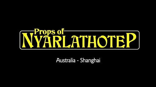 The Props of Nyarlathotep, Australia and Shangai chapters.