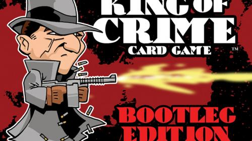 KING OF CRIME CARD GAME: BOOTLEG EDITION